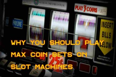 Why you should play max Coin bets on slot machines